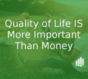 quality of life can be more important than money