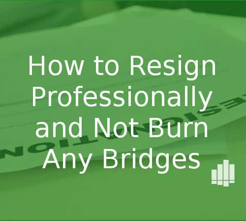 how to resign gracefully and not burn any bridges
