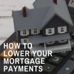 How to Lower Your Mortgage Payments