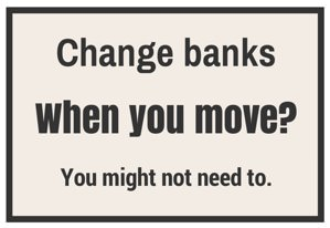 Moving and Banking: Do You Change Things Up When You Move?