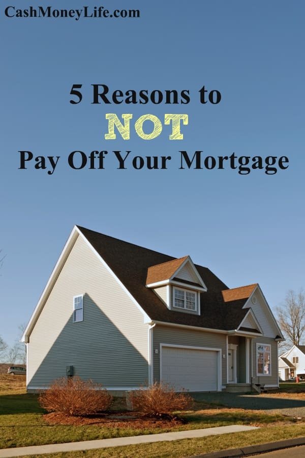 Five Reasons to NOT Pay off Your Mortgage