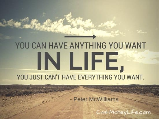 You can have anything you want in life, you just can't have everything you want.