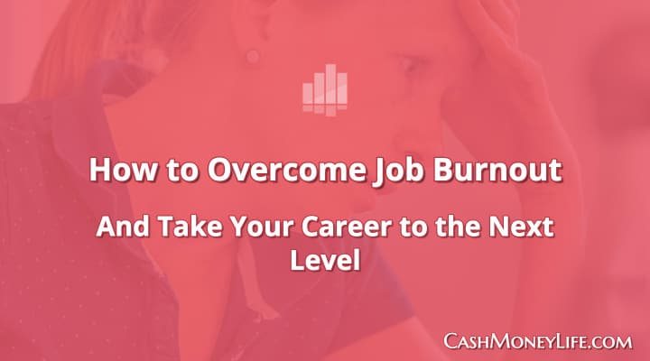 How to Overcome Job Burnout – Tips to Inject Purpose Back Into Your Career